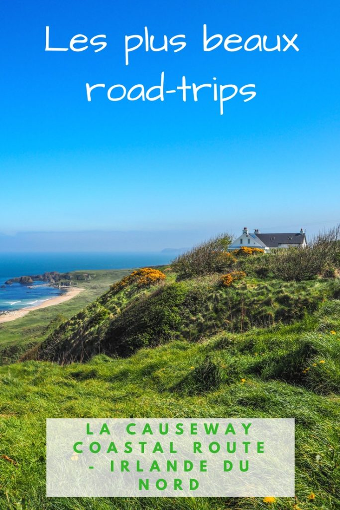 Les plus beaux road-trips au monde: la Causeway Coastal Route en Irlande du Nord: itinéraire, photos, conseils pratiques, bonnes adresses et récit de voyage