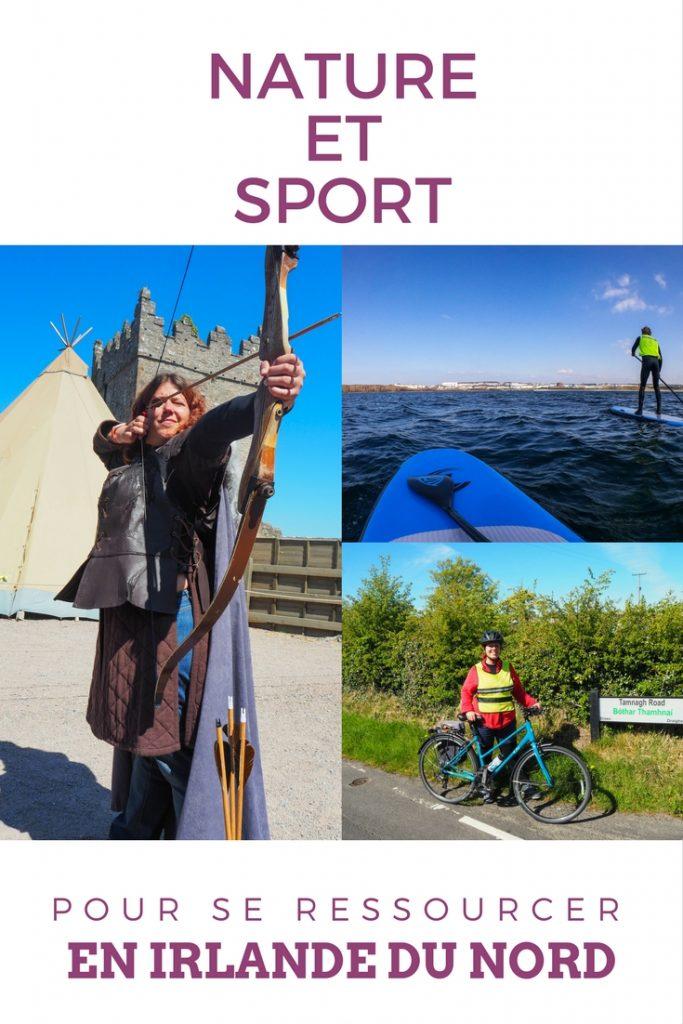 Se ressourcer en voyage et rester en forme: nature et sport en Irlande du Nord: tir à l'arc, stand up paddle et vélo