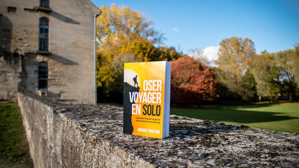 Oser voyager en solo, le guide pratique complet pour voyager en solo et vivre l'aventure d'une vie