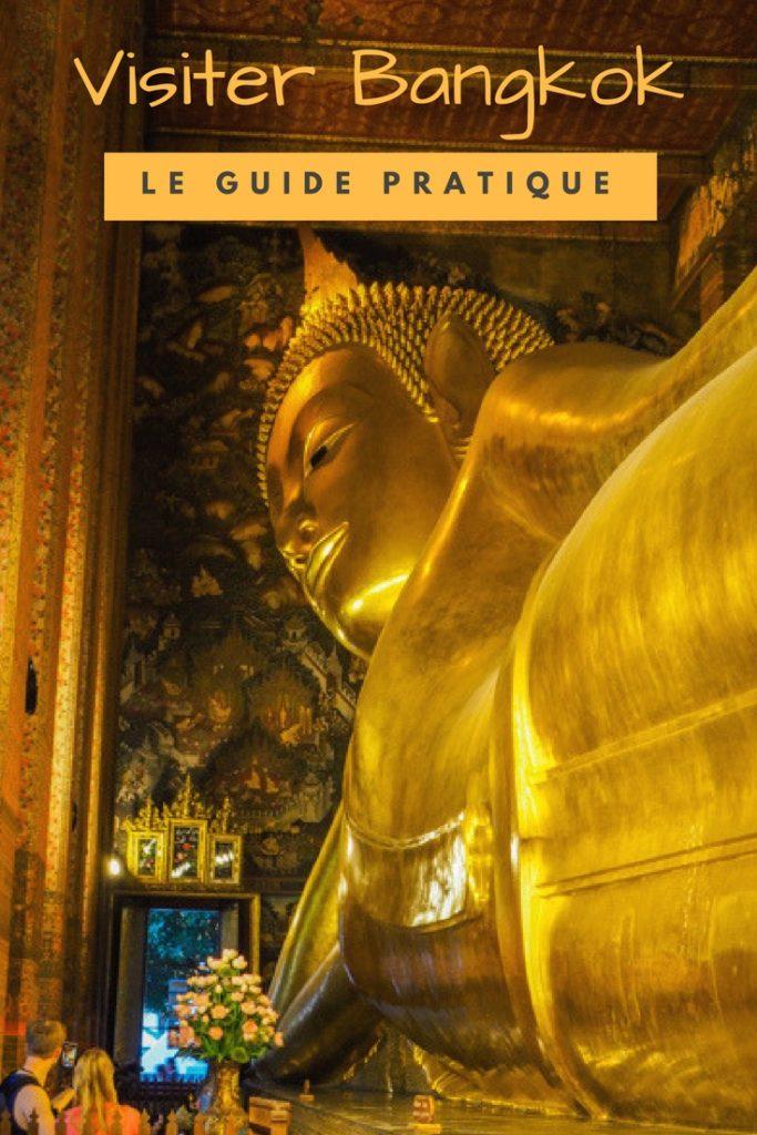 Visiter Bangkok: le guide pratique complet pour préparer votre premier voyage à Bangkok: que faire et que visiter à Bangkok, où dormir, bonnes adresses, transport et arnaques, conseils pratiques, voyager seule à Bangkok...
